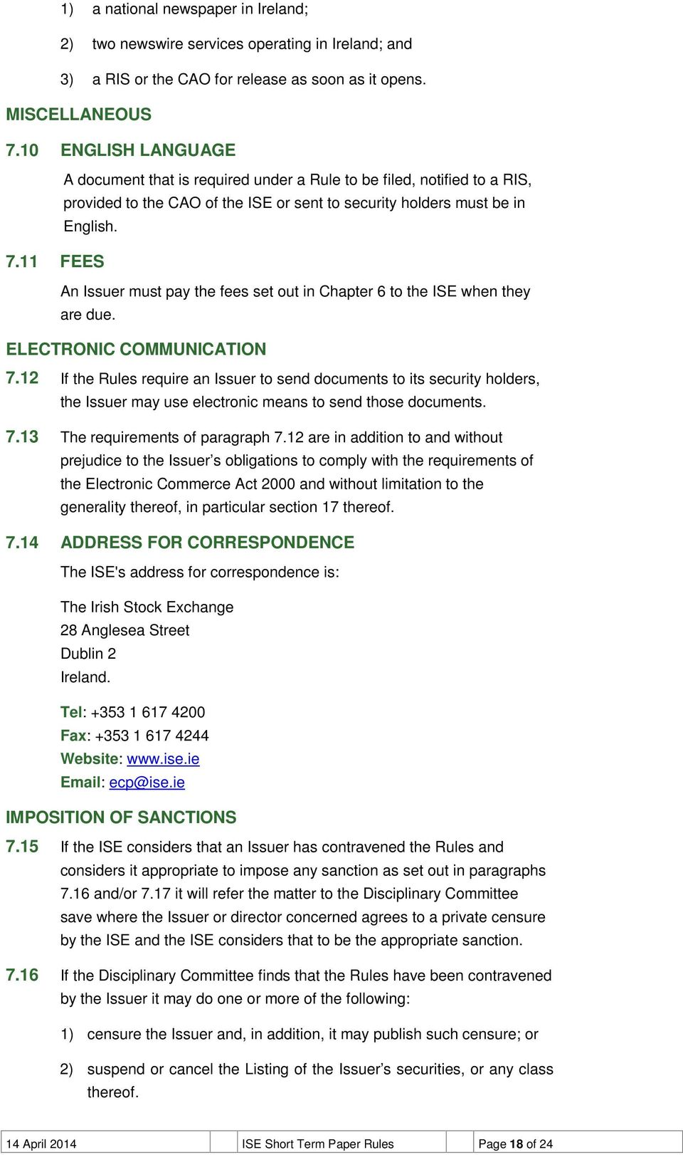 11 FEES An Issuer must pay the fees set out in Chapter 6 to the ISE when they are due. ELECTRONIC COMMUNICATION 7.