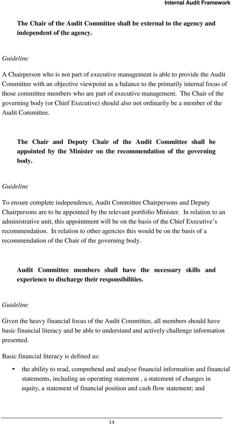 are part of executive management. The Chair of the governing body (or Chief Executive) should also not ordinarily be a member of the Audit Committee.