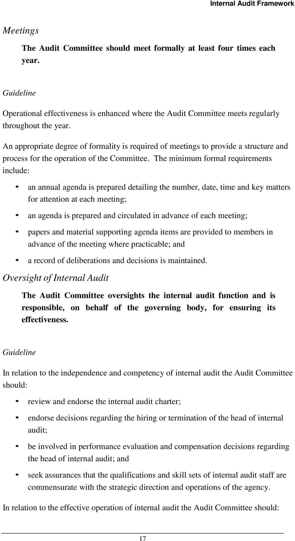 The minimum formal requirements include: an annual agenda is prepared detailing the number, date, time and key matters for attention at each meeting; an agenda is prepared and circulated in advance