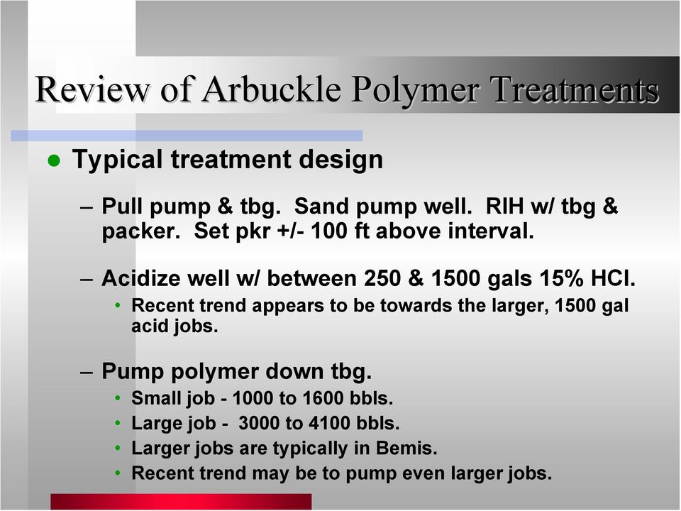 Recent trend appears to be towards the larger, 1500 gal acid jobs. Pump polymer down tbg.