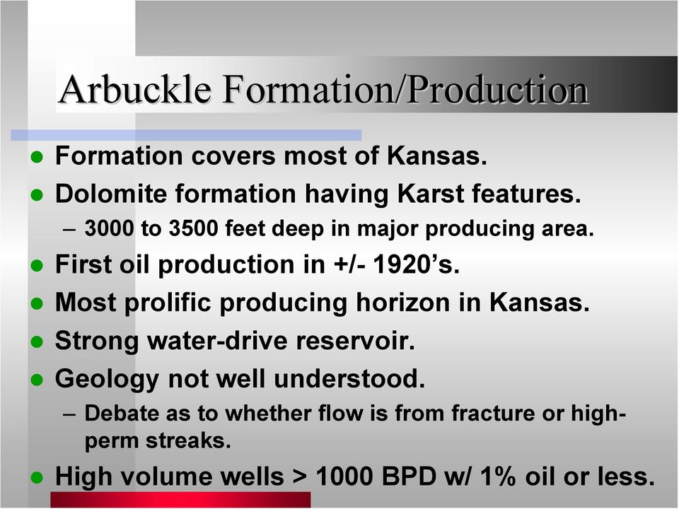 First oil production in +/- 1920 s. Most prolific producing horizon in Kansas.