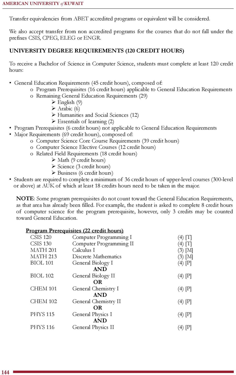 UNIVERSITY DEGREE REQUIREMENTS (120 CREDIT HOURS) To receive a Bachelor of Science in Computer Science, students must complete at least 120 credit hours: General Education Requirements (45 credit