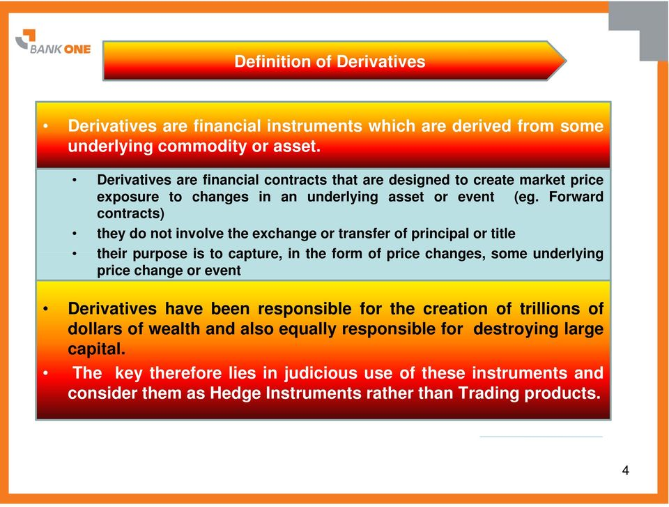 Forward contracts) they do not involve the exchange or transfer of principal or title their purpose is to capture, in the form of price changes, some underlying price change or
