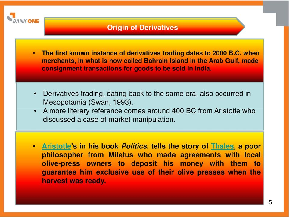Derivatives trading, dating back to the same era, also occurred in Mesopotamia (Swan, 1993).