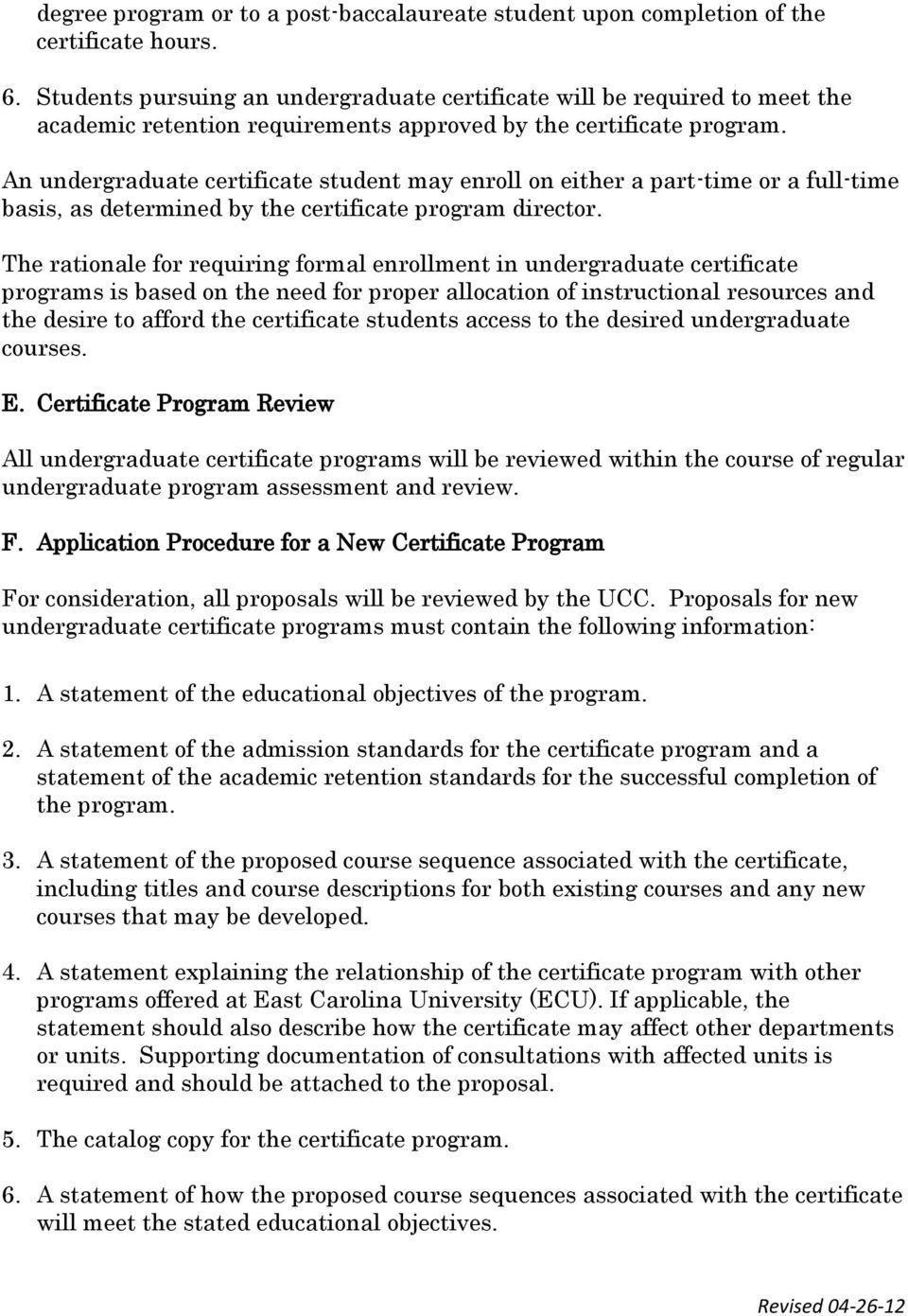 An undergraduate certificate student may enroll on either a part-time or a full-time basis, as determined by the certificate program director.