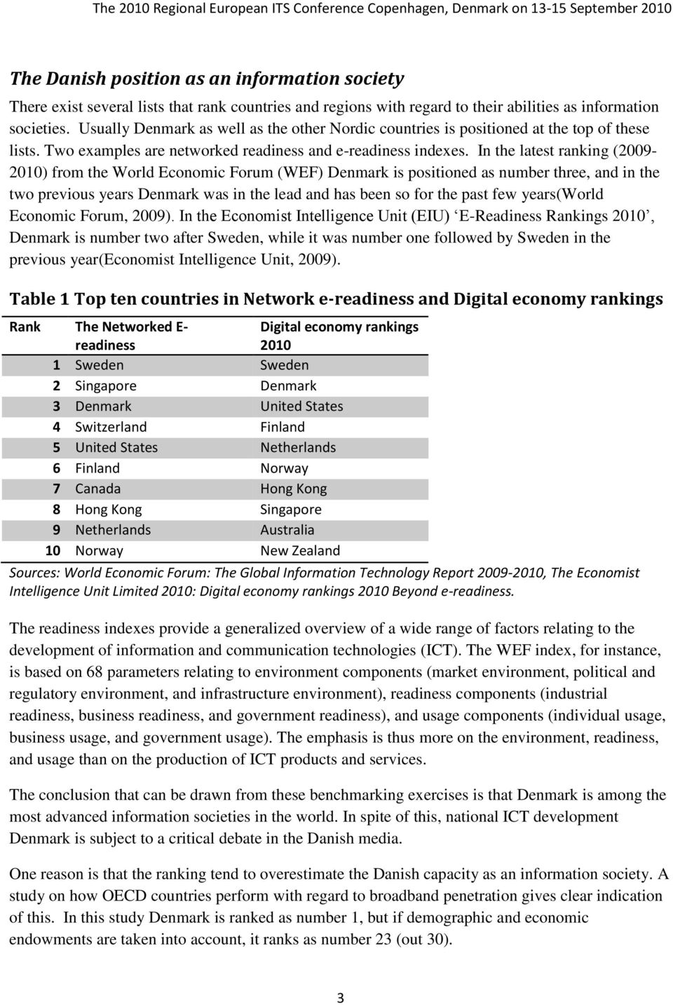 In the latest ranking (2009-2010) from the World Economic Forum (WEF) Denmark is positioned as number three, and in the two previous years Denmark was in the lead and has been so for the past few