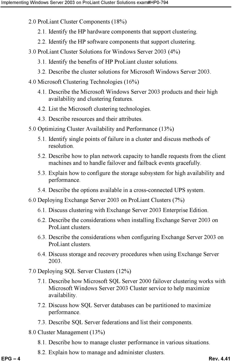0 Microsoft Clustering Technologies (16%) 4.1. Describe the Microsoft Windows Server 2003 products and their high availability and clustering features. 4.2. List the Microsoft clustering technologies.