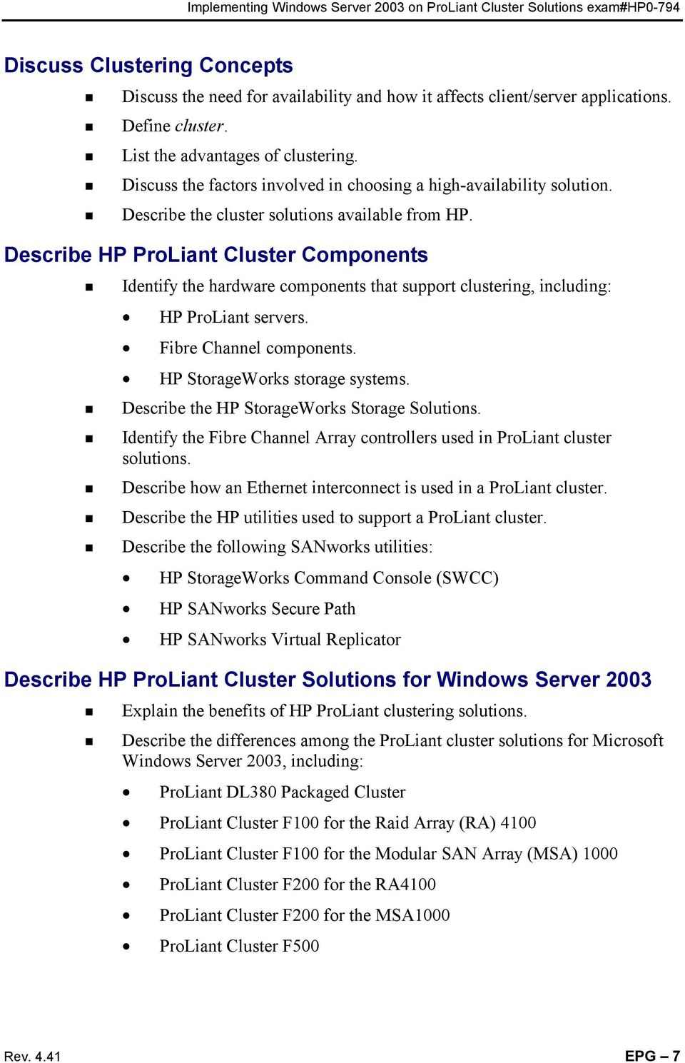 Describe HP ProLiant Cluster Components Identify the hardware components that support clustering, including: HP ProLiant servers. Fibre Channel components. HP StorageWorks storage systems.