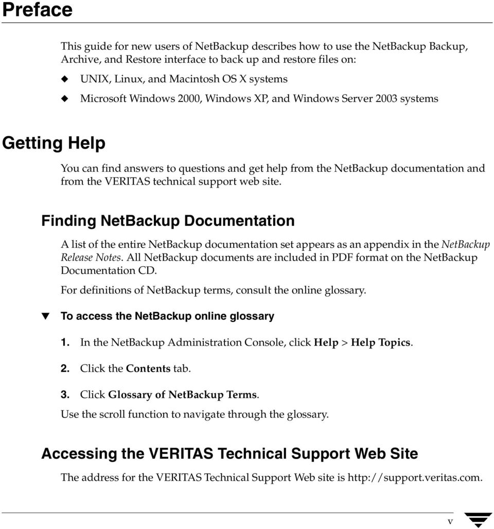 web site. Finding NetBackup Documentation A list of the entire NetBackup documentation set appears as an appendix in the NetBackup Release Notes.