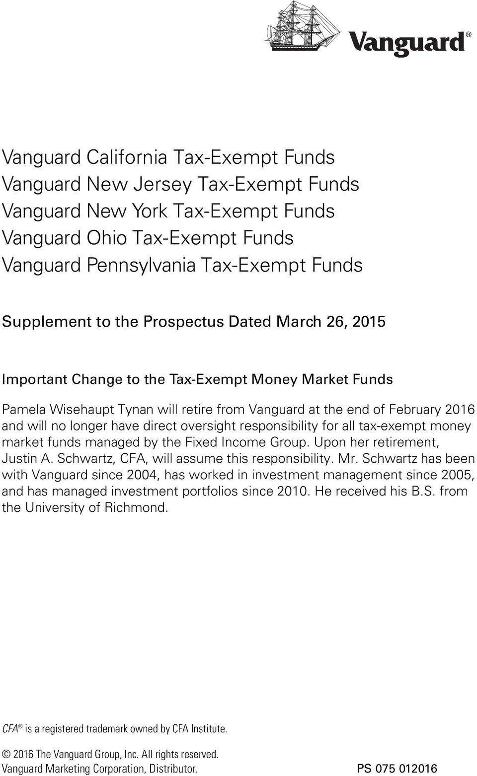 oversight responsibility for all tax-exempt money market funds managed by the Fixed Income Group. Upon her retirement, Justin A. Schwartz, CFA, will assume this responsibility. Mr.