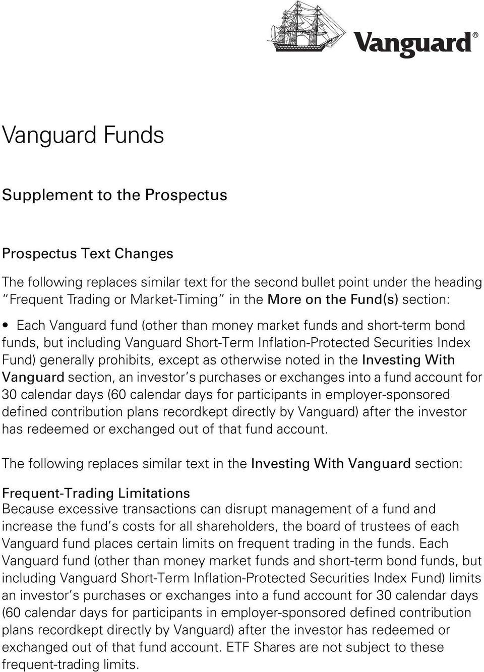 except as otherwise noted in the Investing With Vanguard section, an investor s purchases or exchanges into a fund account for 30 calendar days (60 calendar days for participants in