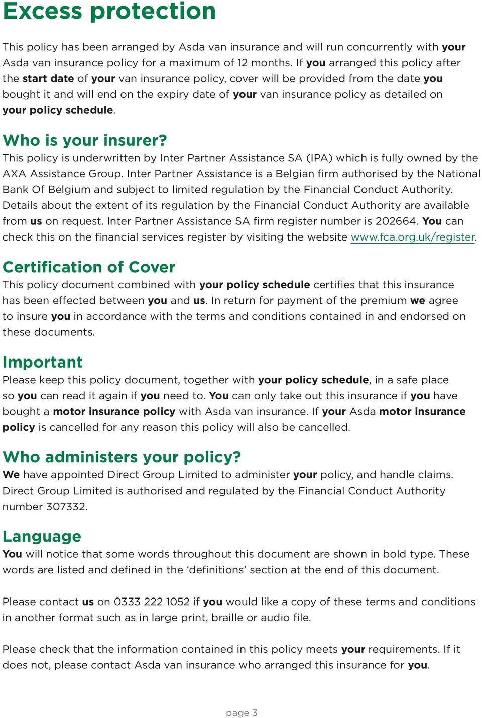 detailed on your policy schedule. Who is your insurer? This policy is underwritten by Inter Partner Assistance SA (IPA) which is fully owned by the AXA Assistance Group.