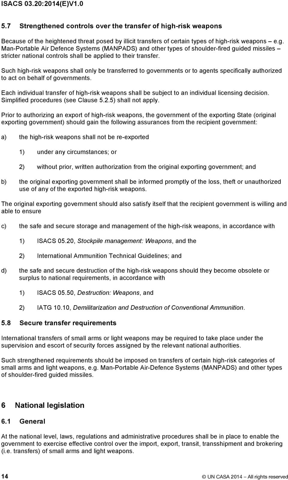Each individual transfer of high-risk weapons shall be subject to an individual licensing decision. Simplified procedures (see Clause 5.2.5) shall not apply.