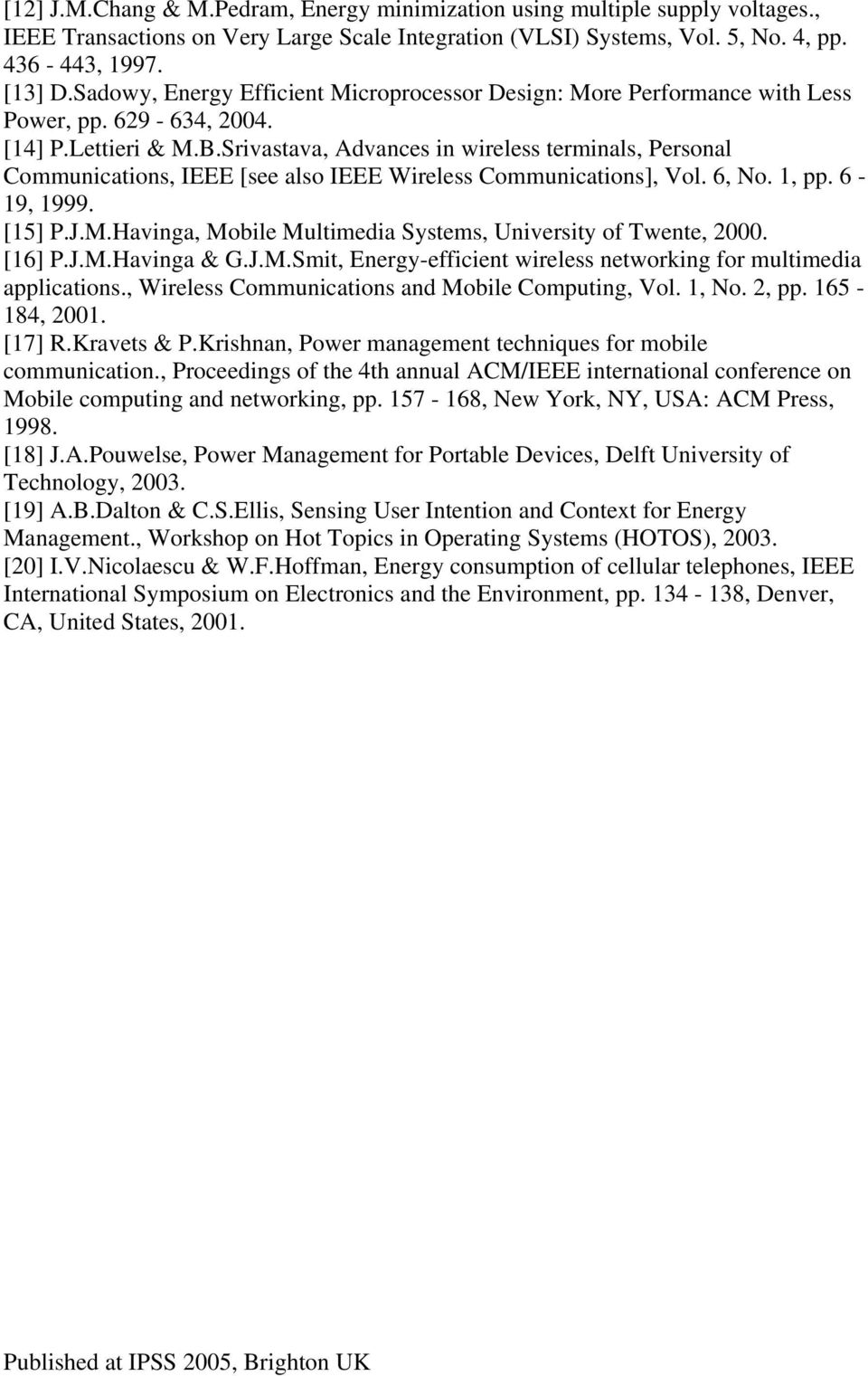 Srivastava, Advances in wireless terminals, Personal Communications, IEEE [see also IEEE Wireless Communications], Vol. 6, No. 1, pp. 6-19, 1999. [15] P.J.M.