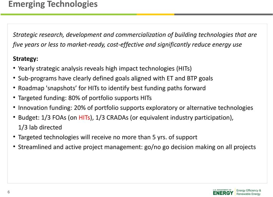 funding paths forward Targeted funding: 80% of portfolio supports HITs Innovation funding: 20% of portfolio supports exploratory or alternative technologies Budget: 1/3 FOAs (on HITs), 1/3 CRADAs