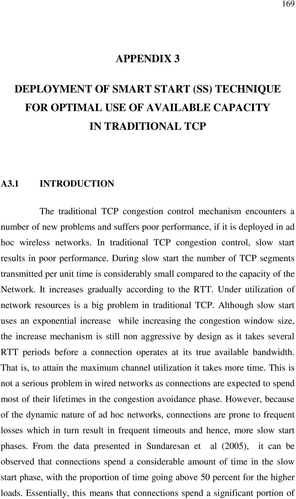 In traditional TCP congestion control, slow start results in poor performance.
