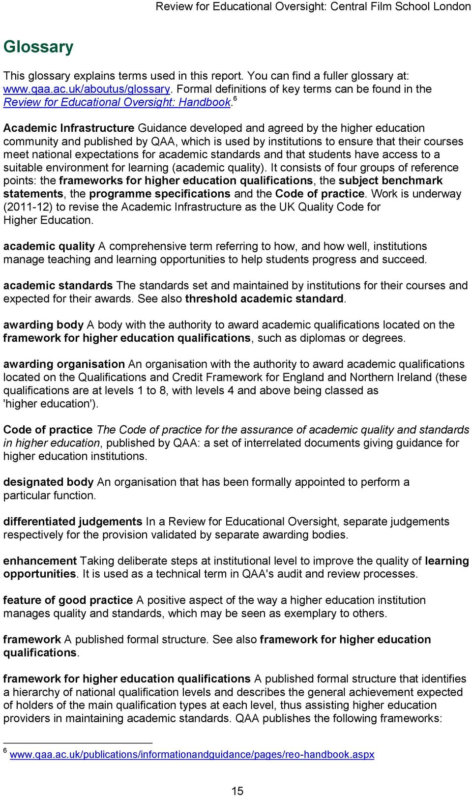 6 Academic Infrastructure Guidance developed and agreed by the higher education community and published by QAA, which is used by institutions to ensure that their courses meet national expectations