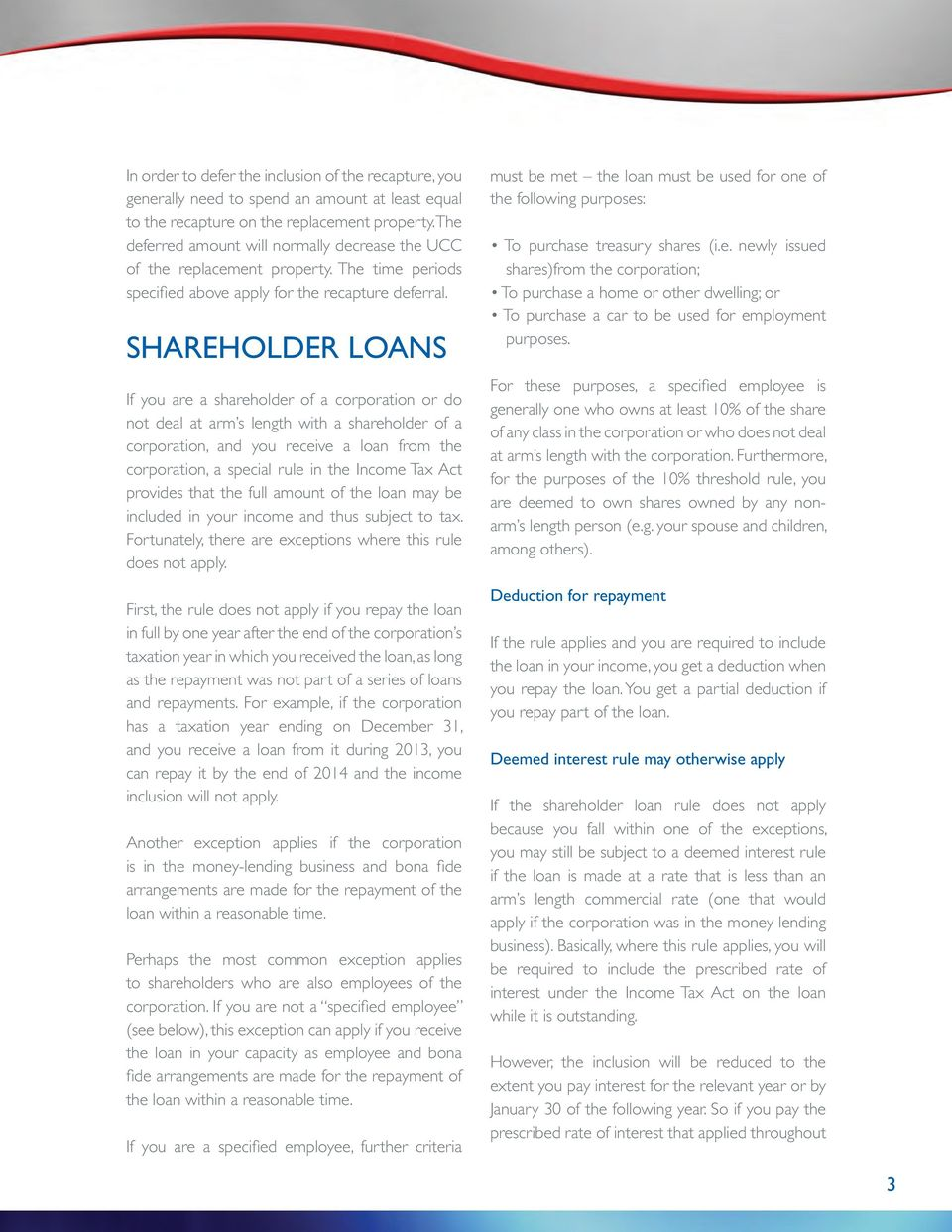 SHAREHOLDER LOANS If you are a shareholder of a corporation or do not deal at arm s length with a shareholder of a corporation, and you receive a loan from the corporation, a special rule in the
