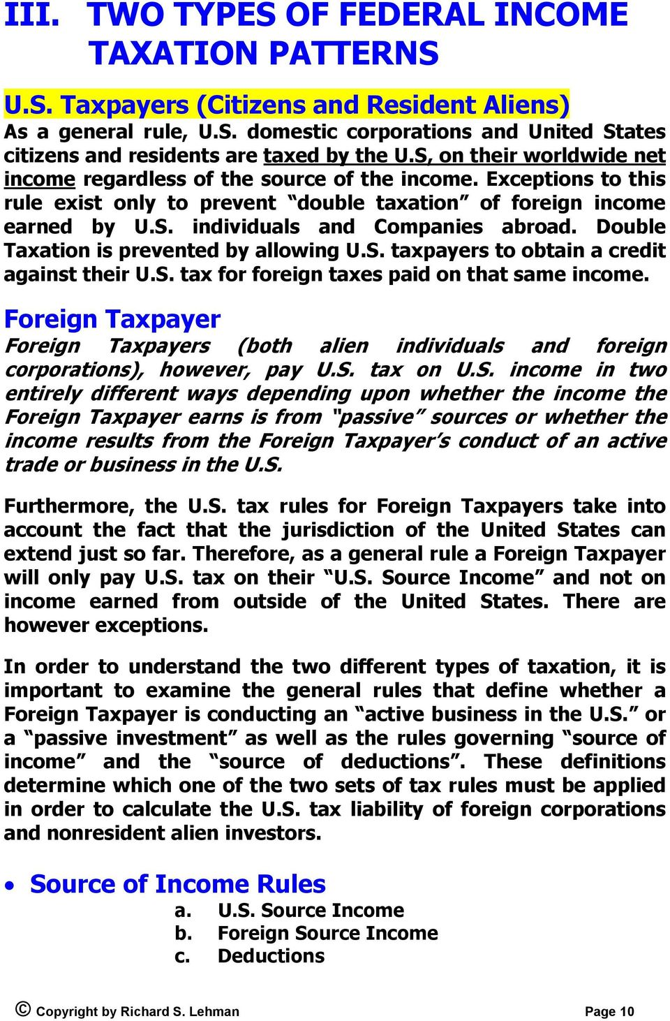 Double Taxation is prevented by allowing U.S. taxpayers to obtain a credit against their U.S. tax for foreign taxes paid on that same income.