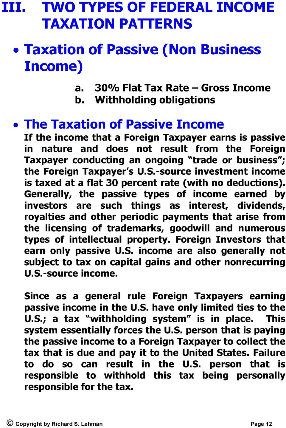 business ; the Foreign Taxpayer s U.S.-source investment income is taxed at a flat 30 percent rate (with no deductions).