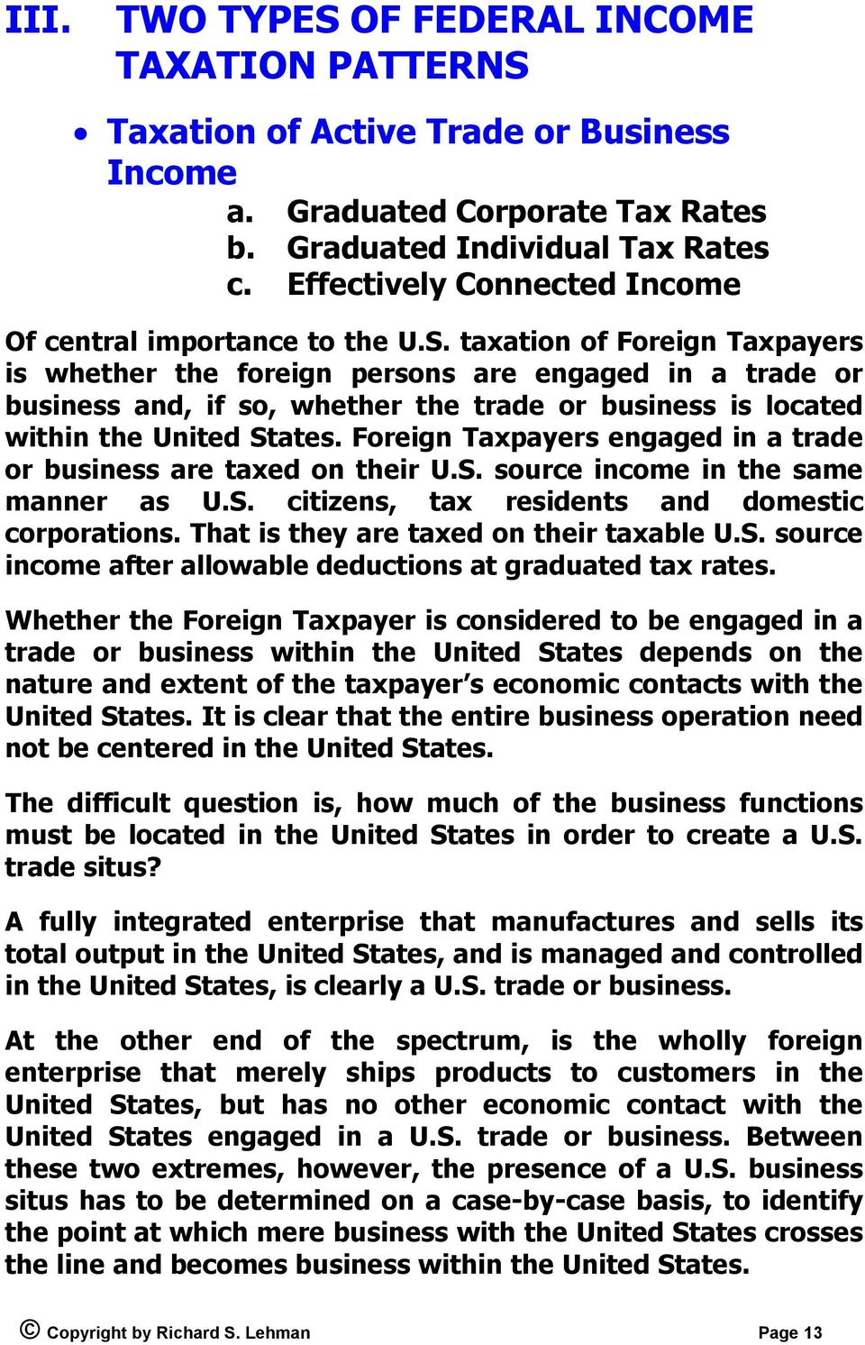 taxation of Foreign Taxpayers is whether the foreign persons are engaged in a trade or business and, if so, whether the trade or business is located within the United States.