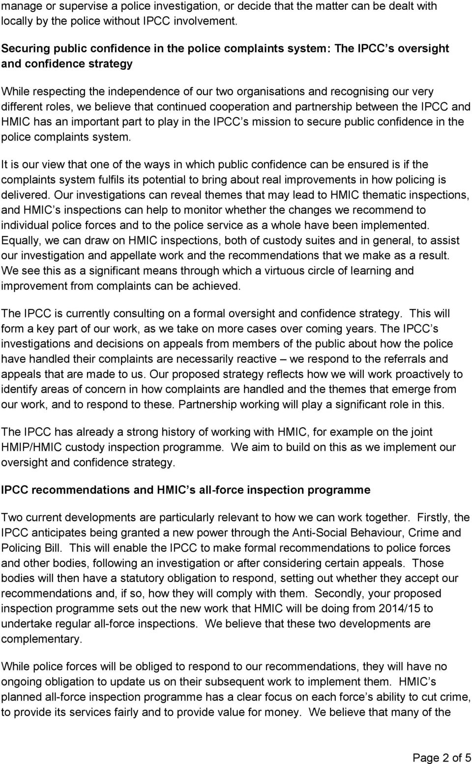 roles, we believe that continued cooperation and partnership between the IPCC and HMIC has an important part to play in the IPCC s mission to secure public confidence in the police complaints system.