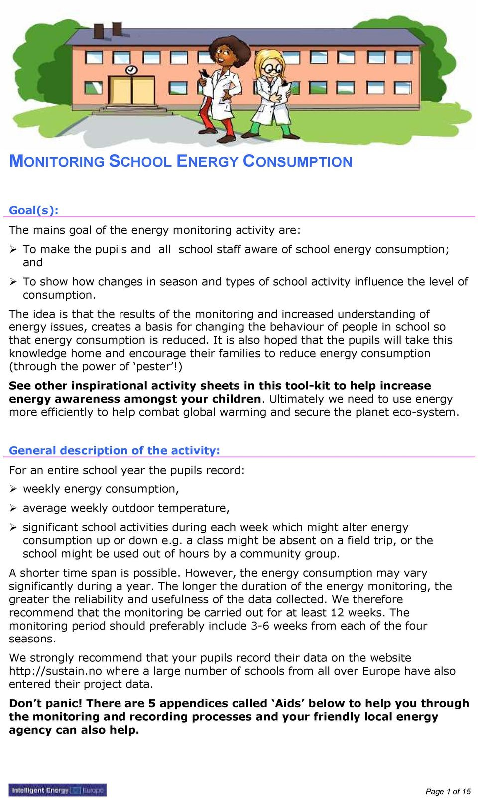 The idea is that the results of the monitoring and increased understanding of energy issues, creates a basis for changing the behaviour of people in school so that energy consumption is reduced.