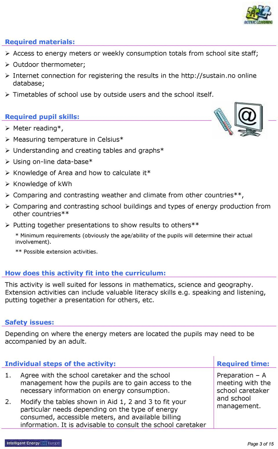 Required pupil skills: Meter reading*, Measuring temperature in Celsius* Understanding and creating tables and graphs* Using on-line data-base* Knowledge of Area and how to calculate it* Knowledge of