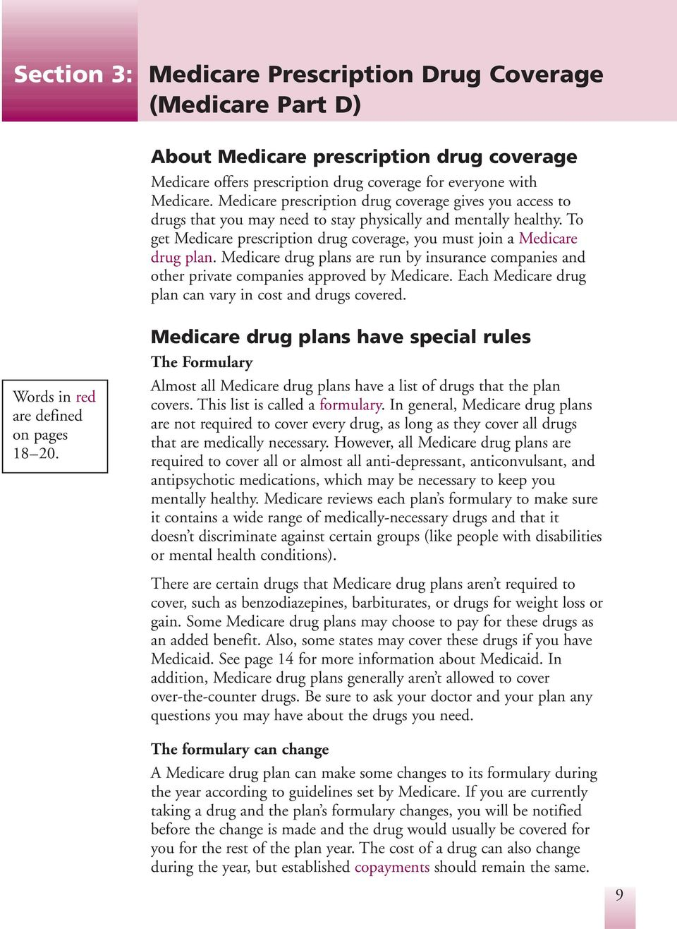 Medicare drug plans are run by insurance companies and other private companies approved by Medicare. Each Medicare drug plan can vary in cost and drugs covered.