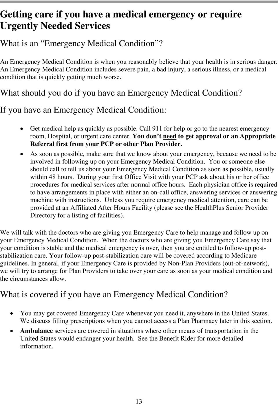 An Emergency Medical Condition includes severe pain, a bad injury, a serious illness, or a medical condition that is quickly getting much worse.