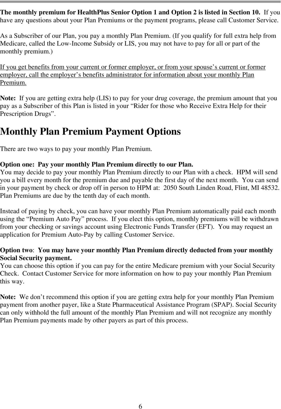 (If you qualify for full extra help from Medicare, called the Low-Income Subsidy or LIS, you may not have to pay for all or part of the monthly premium.