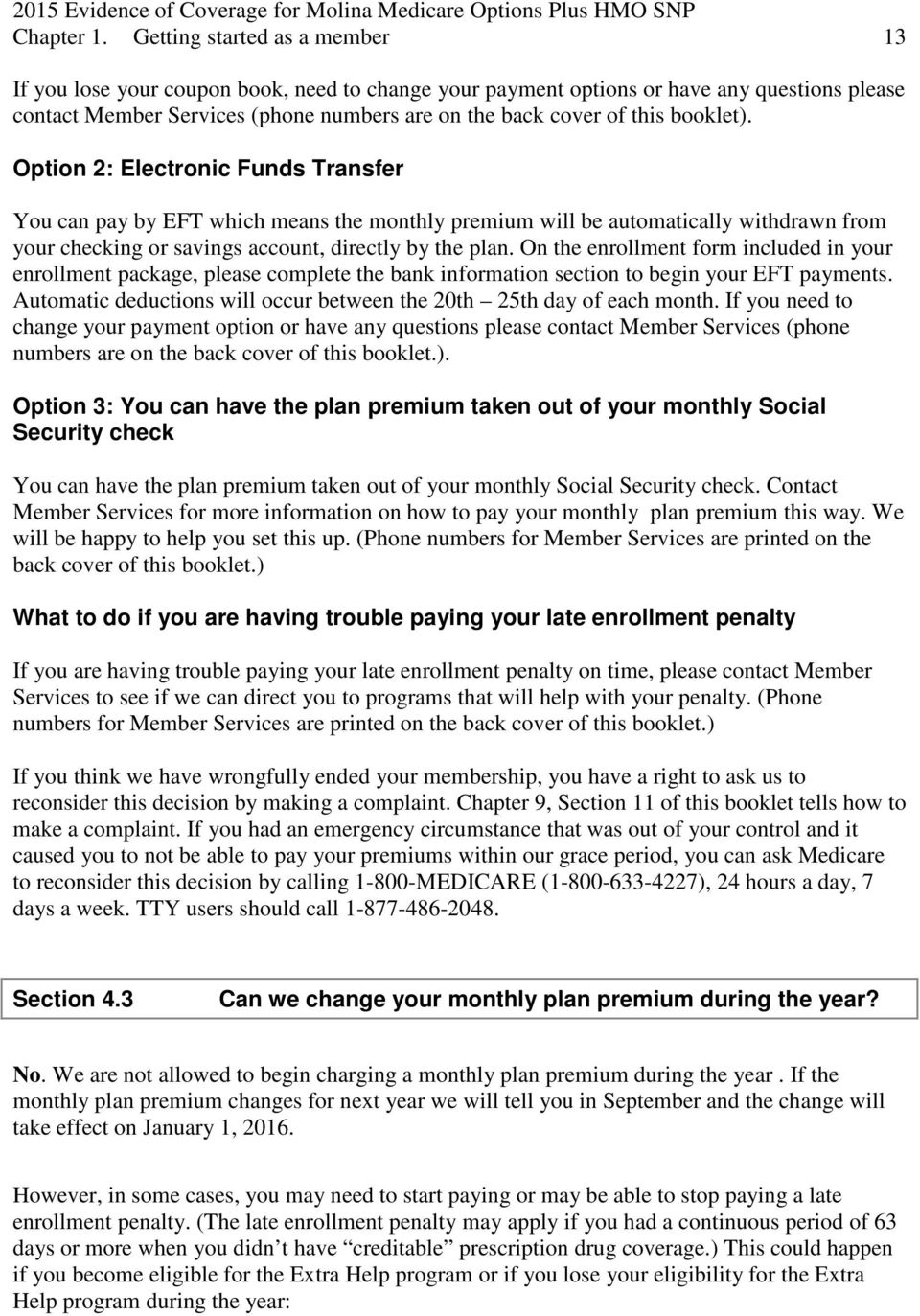 booklet). Option 2: Electronic Funds Transfer You can pay by EFT which means the monthly premium will be automatically withdrawn from your checking or savings account, directly by the plan.