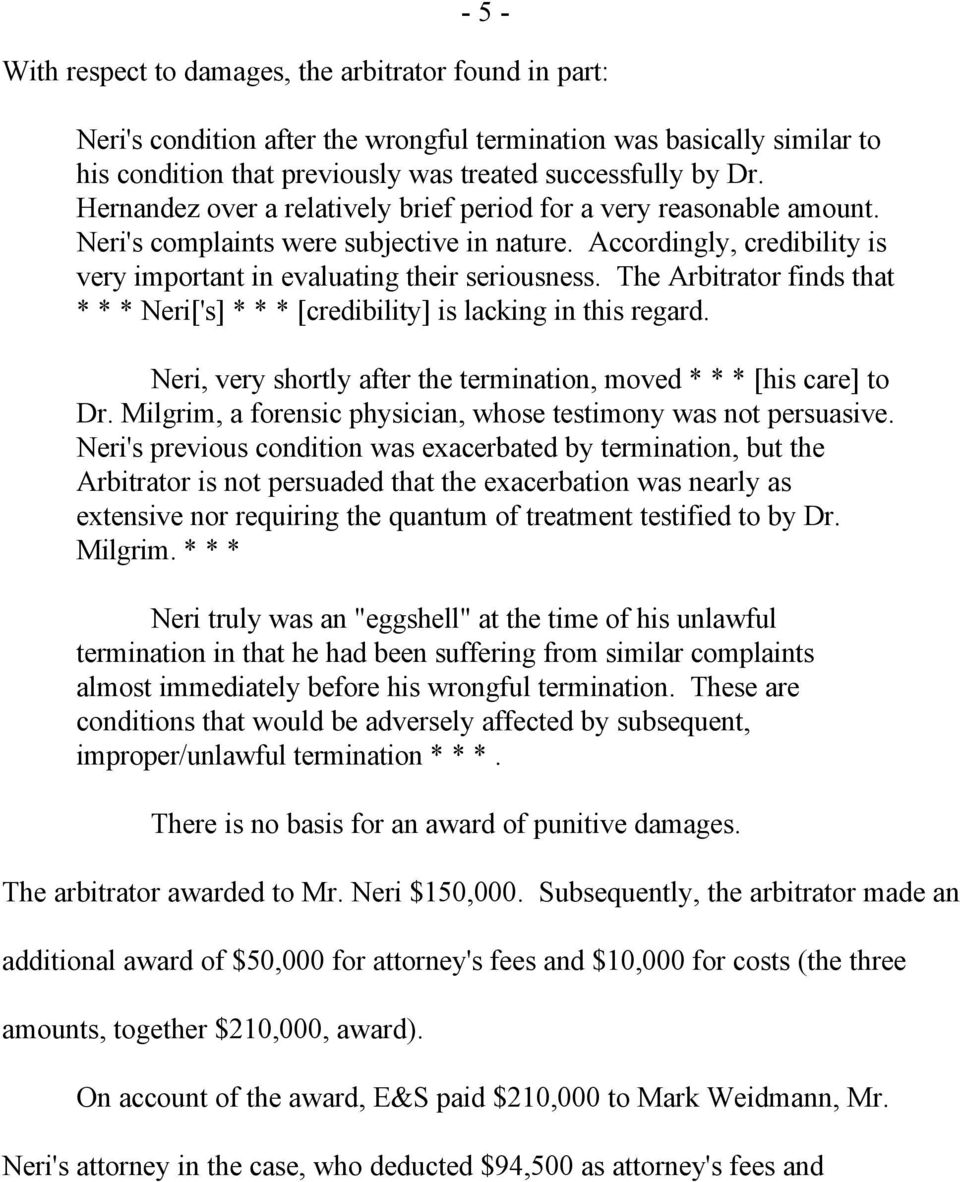 The Arbitrator finds that * * * Neri['s] * * * [credibility] is lacking in this regard. Neri, very shortly after the termination, moved * * * [his care] to Dr.