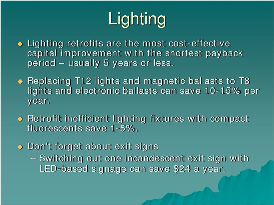 Replacing T12 lights and magnetic ballasts to T8 lights and electronic ballasts can save 10-15% per year.