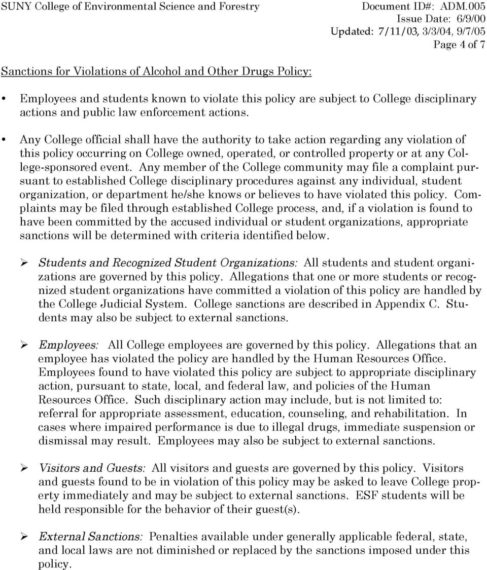 Any College official shall have the authority to take action regarding any violation of this policy occurring on College owned, operated, or controlled property or at any College-sponsored event.