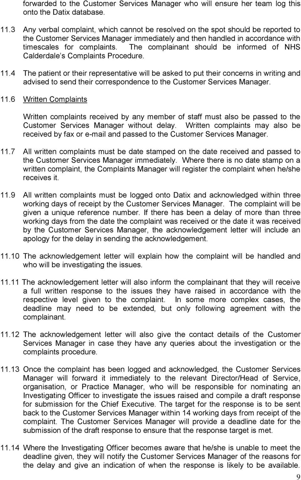 The complainant should be informed of NHS Calderdale s Complaints Procedure. 11.