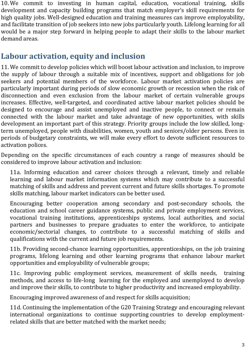 Lifelong learning for all would be a major step forward in helping people to adapt their skills to the labour market demand areas. Labour activation, equity and inclusion 11.