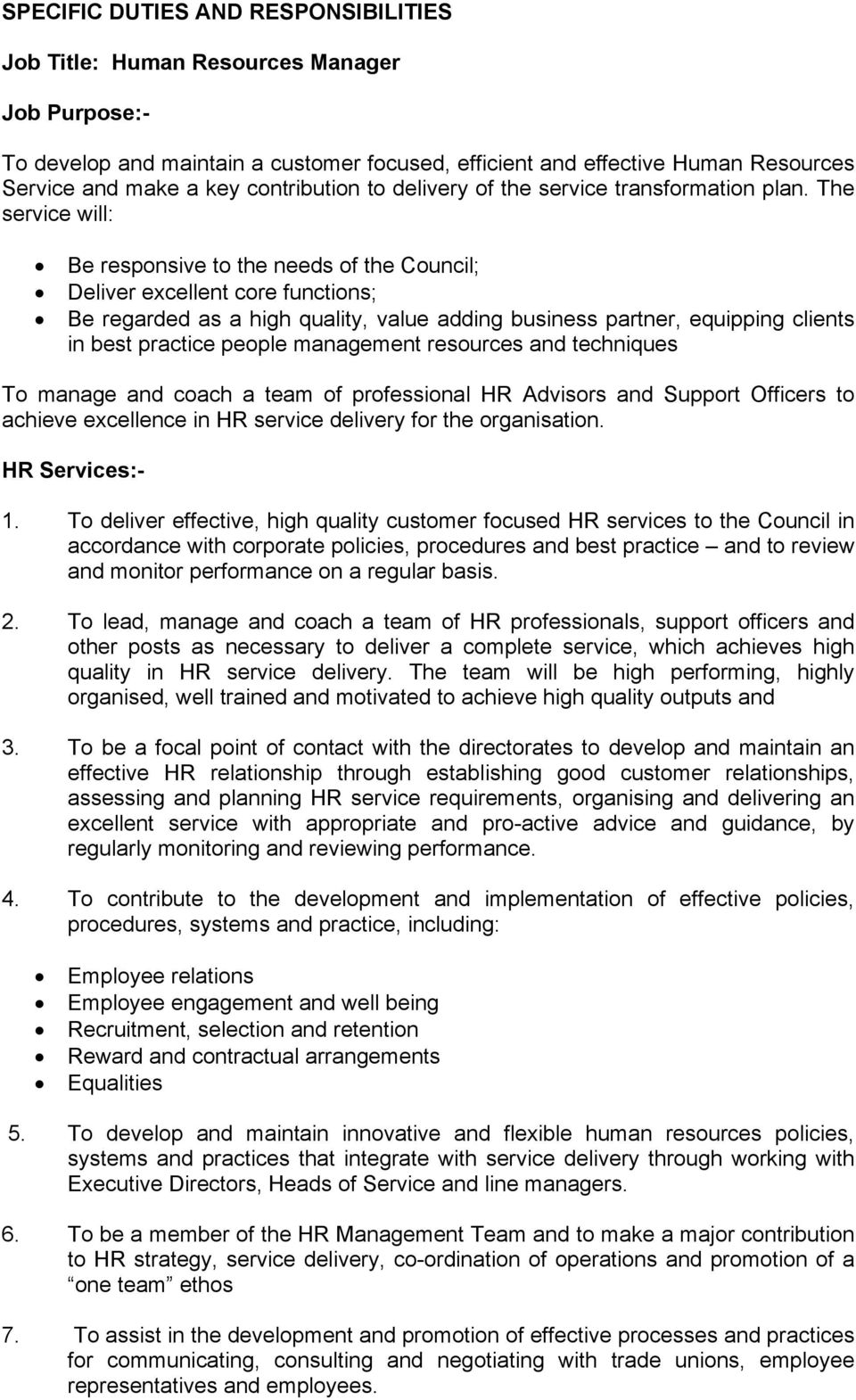 The service will: Be responsive to the needs of the Council; Deliver excellent core functions; Be regarded as a high quality, value adding business partner, equipping clients in best practice people