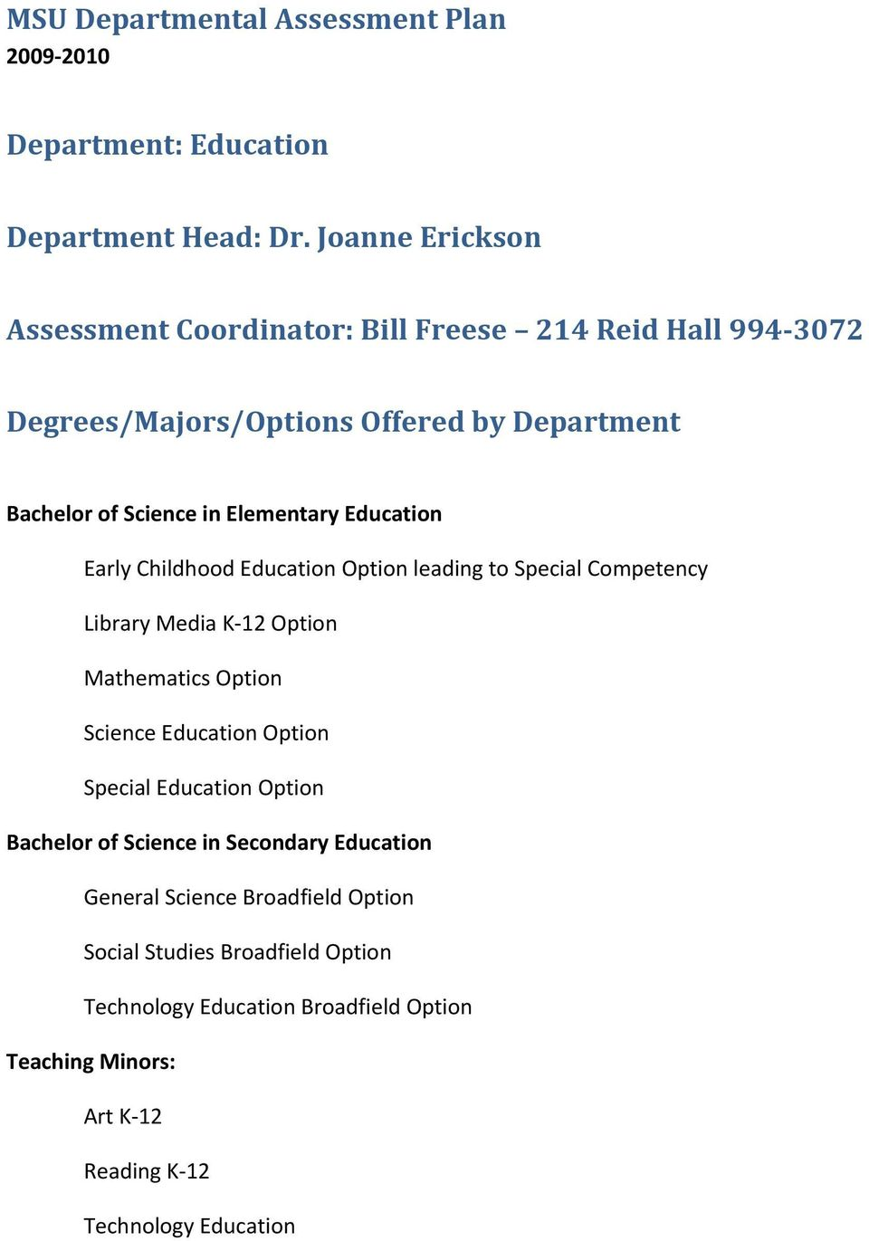 Education Early Childhood Education Option leading to Special Competency Library Media K 12 Option Mathematics Option Science Education Option Special