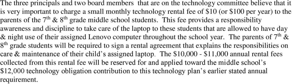 This fee provides a responsibility awareness and discipline to take care of the laptop to these students that are allowed to have day & night use of their assigned Lenovo computer throughout the