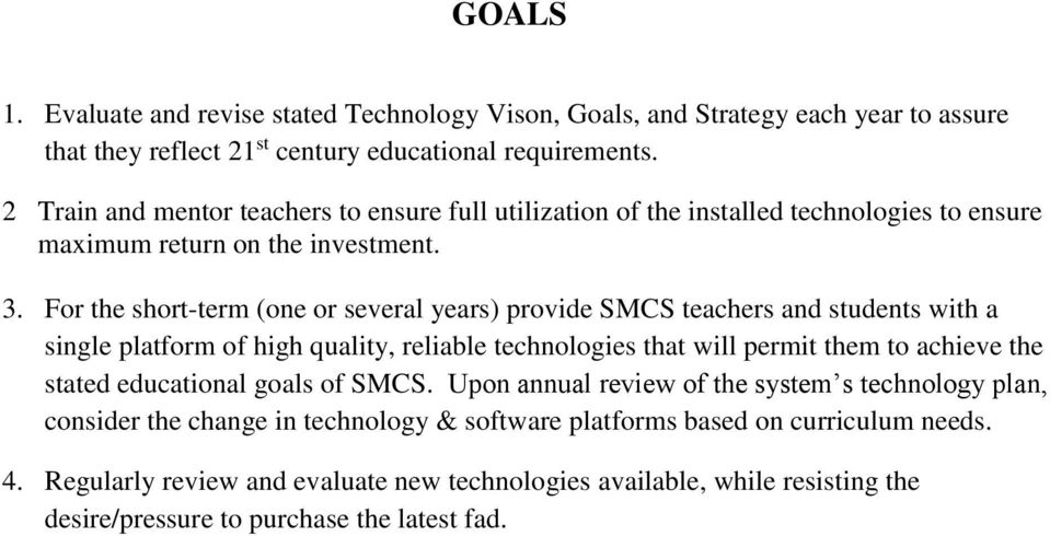 For the short-term (one or several years) provide SMCS teachers and students with a single platform of high quality, reliable technologies that will permit them to achieve the stated