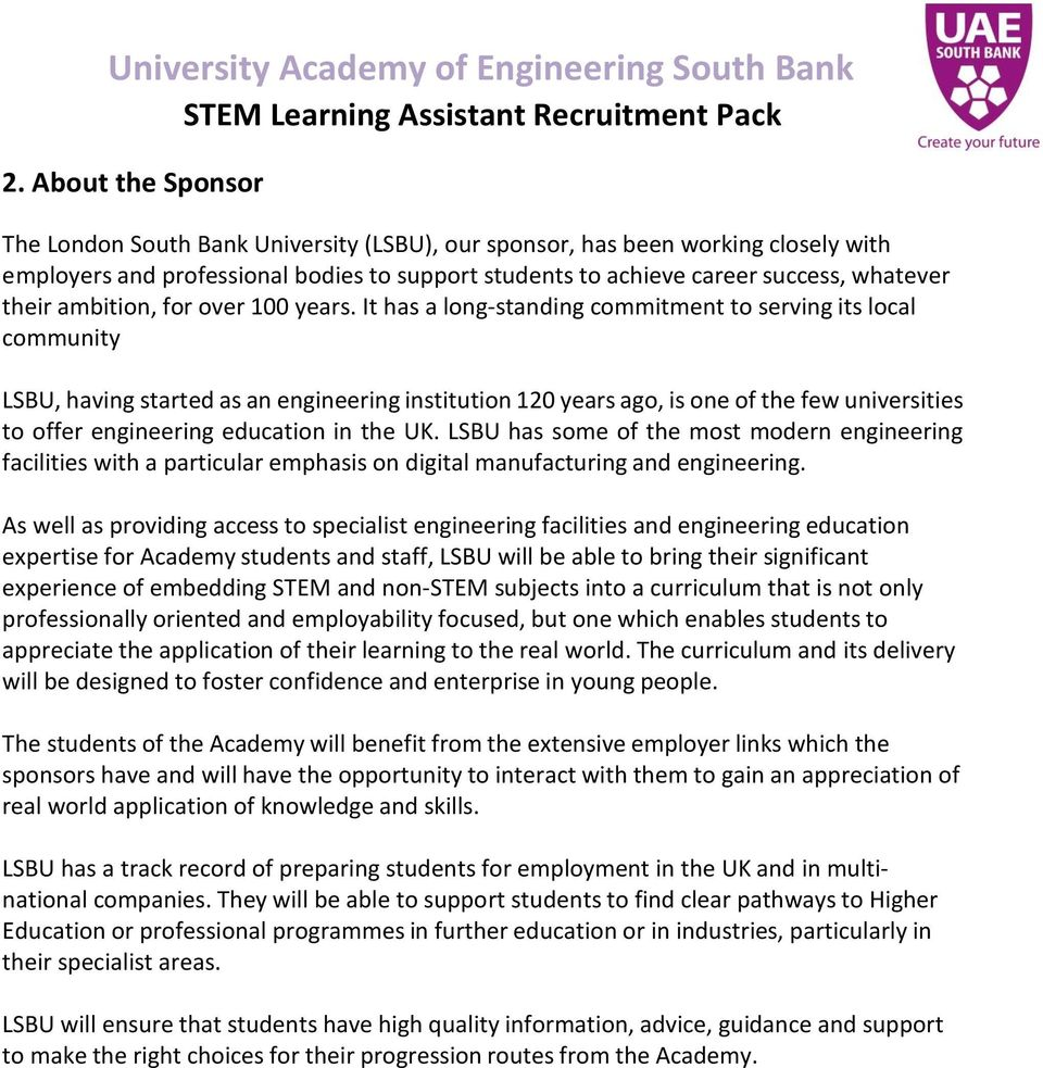 It has a long standing commitment to serving its local community LSBU, having started as an engineering institution 120 years ago, is one of the few universities to offer engineering education in the