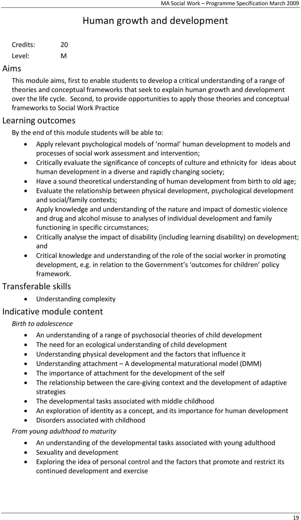 Second, to provide opportunities to apply those theories and conceptual frameworks to Social Work Practice Learning outcomes By the end of this module students will be able to: Apply relevant