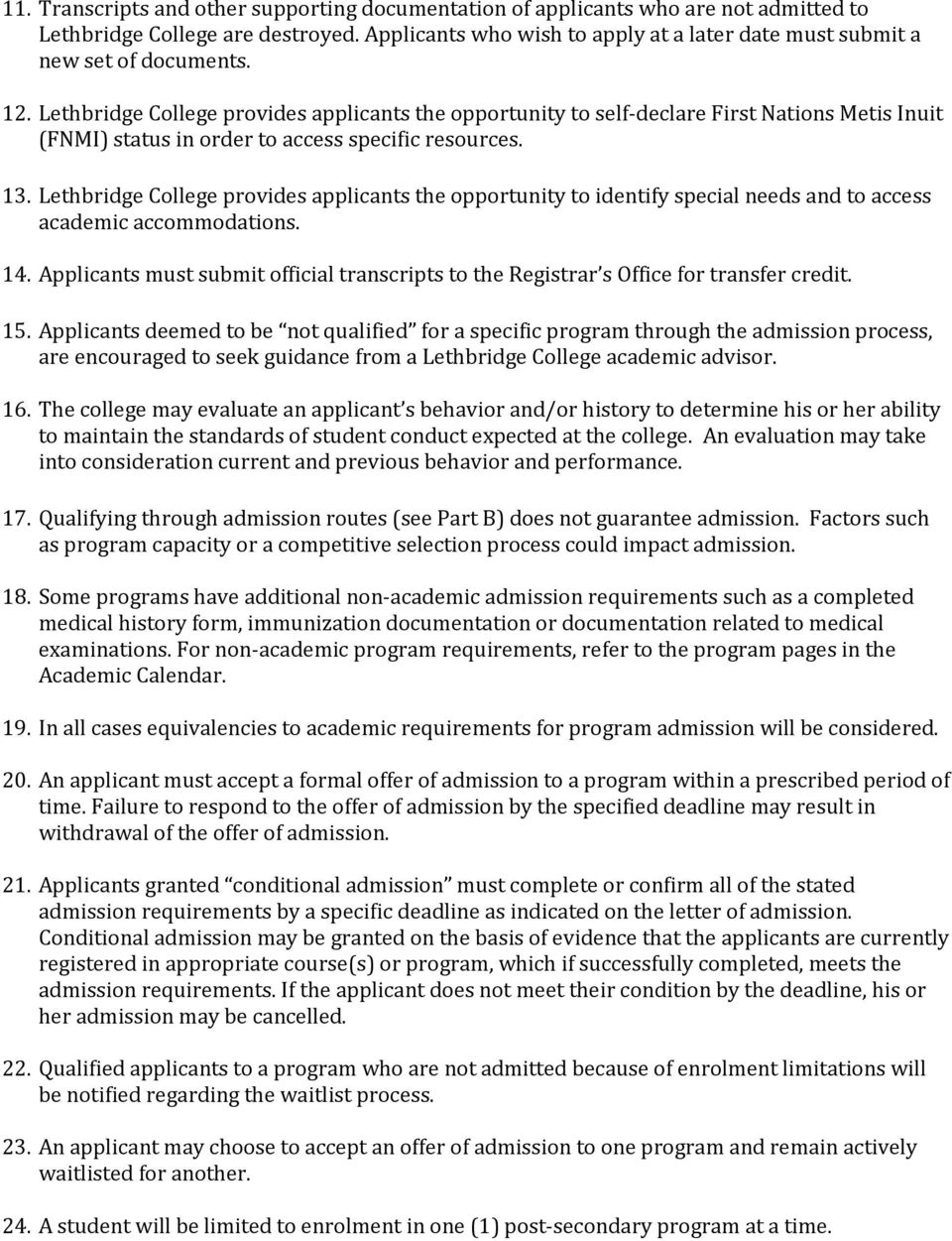 Lethbridge College provides applicants the opportunity to self-declare First Nations Metis Inuit (FNMI) status in order to access specific resources. 13.