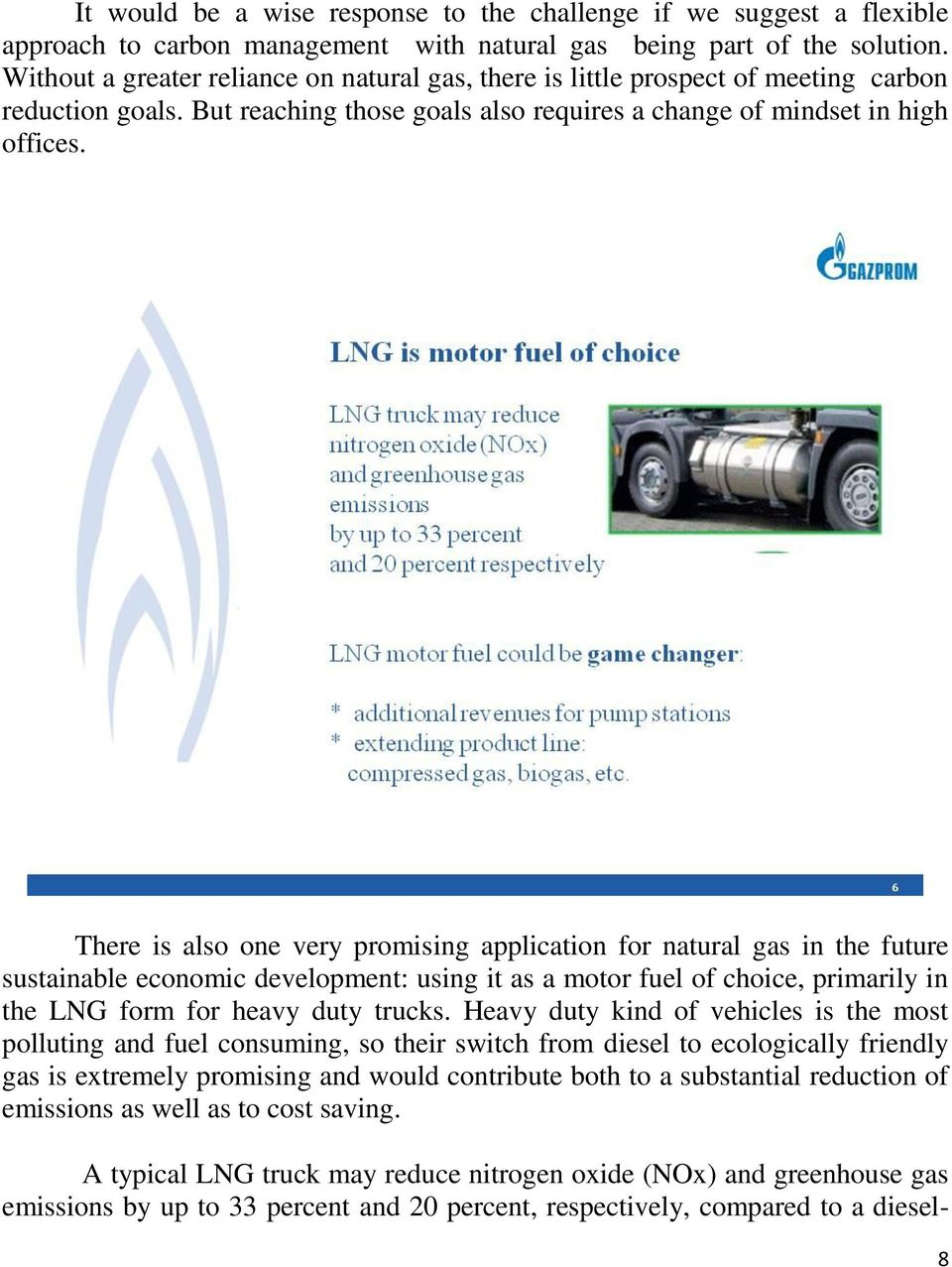 There is also one very promising application for natural gas in the future sustainable economic development: using it as a motor fuel of choice, primarily in the LNG form for heavy duty trucks.