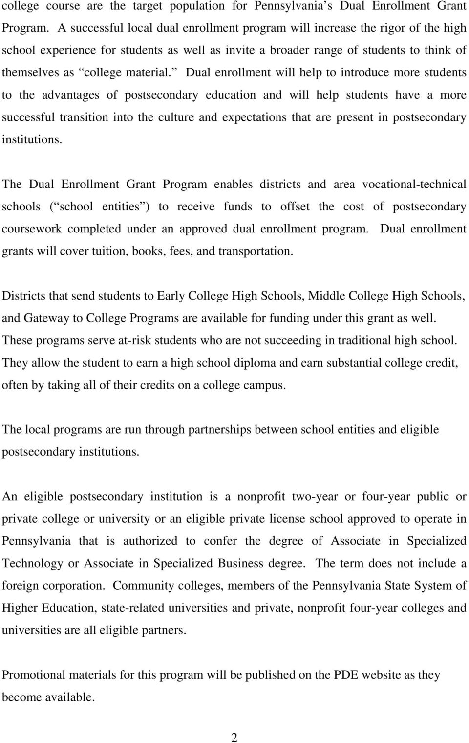 Dual enrollment will help to introduce more students to the advantages of postsecondary education and will help students have a more successful transition into the culture and expectations that are
