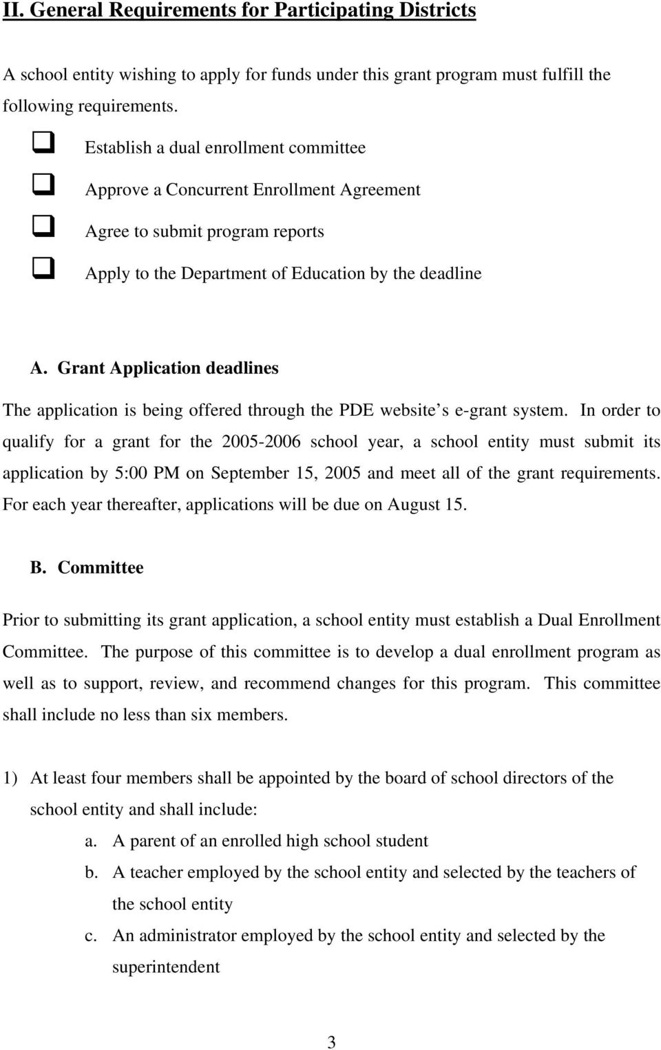 Grant Application deadlines The application is being offered through the PDE website s e-grant system.
