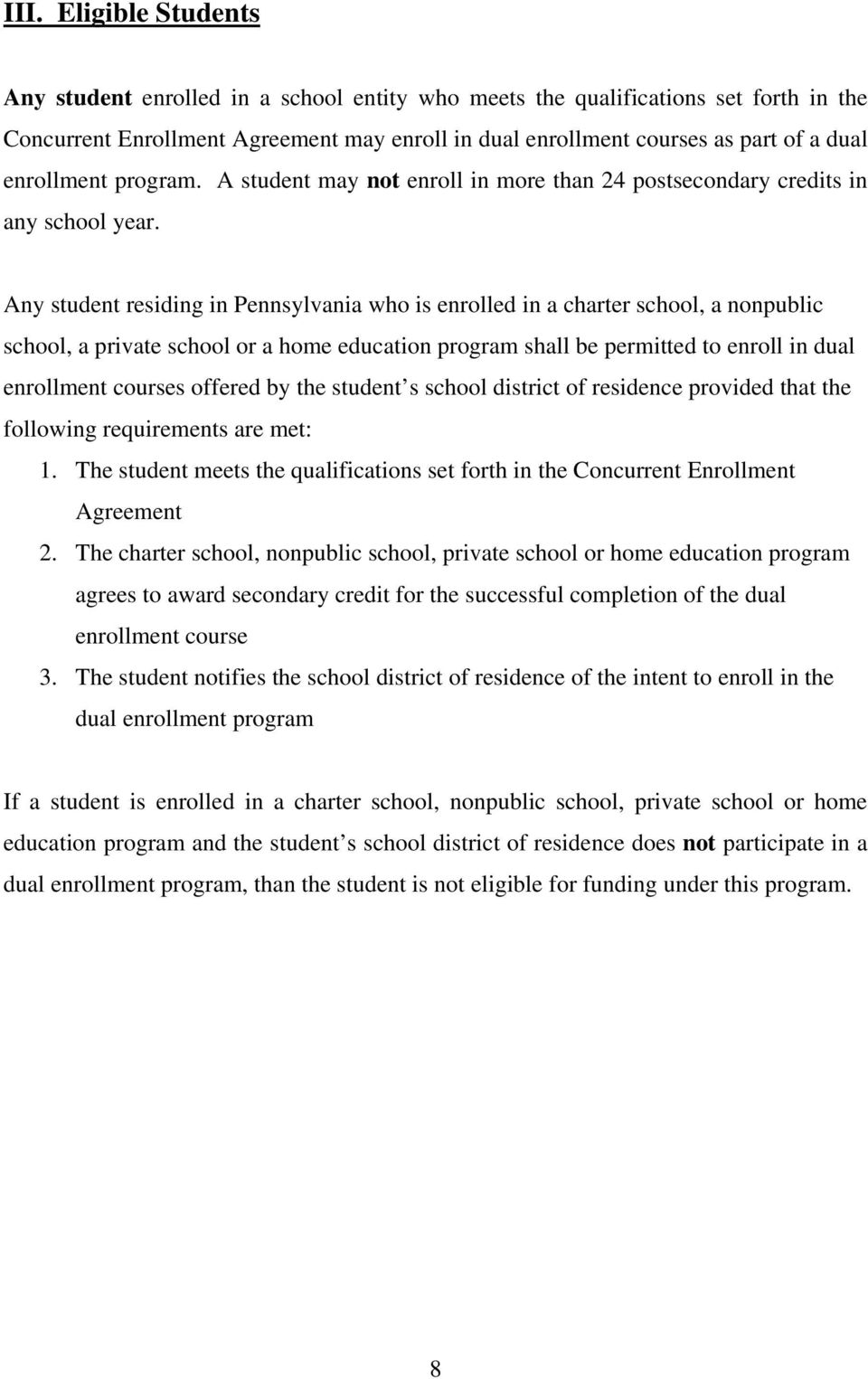Any student residing in Pennsylvania who is enrolled in a charter school, a nonpublic school, a private school or a home education program shall be permitted to enroll in dual enrollment courses