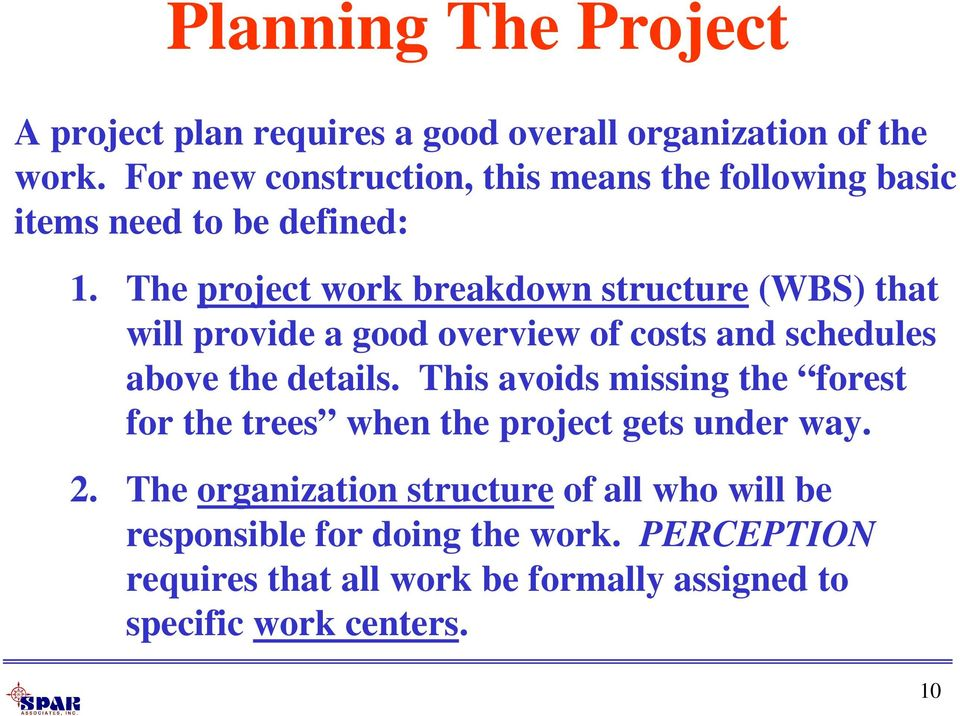 The project work breakdown structure (WBS) that will provide a good overview of costs and schedules above the details.