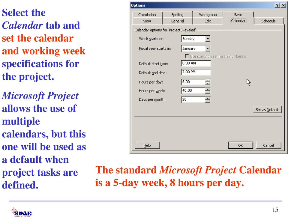 Microsoft Project allows the use of multiple calendars, but this one will